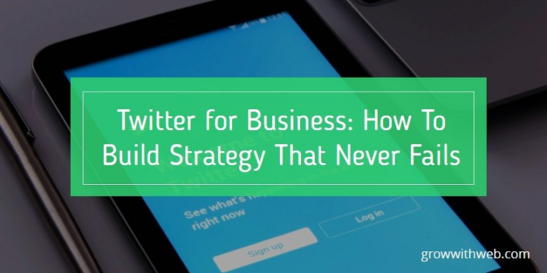 Twitter for Business: How To Build Strategy That Never Fails